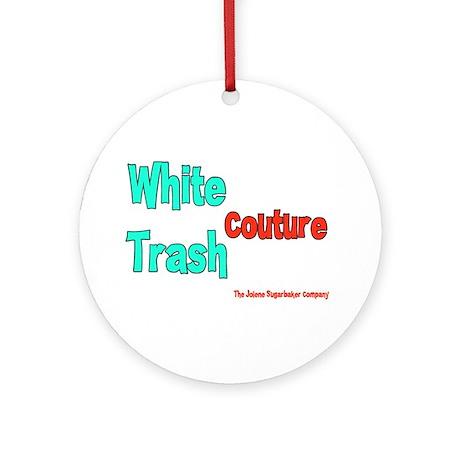 White Trash Couture (Brand) Ornament (Round)