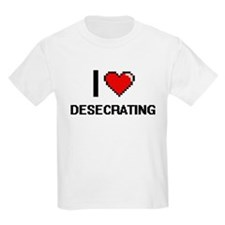 I love Desecrating T-Shirt