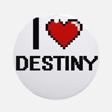 I love Destiny Ornament (Round)
