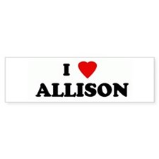 I Love ALLISON Bumper Bumper Sticker