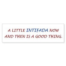 A LITTLE INTIFADA NOW AND THEN IS A GOOD THING. St
