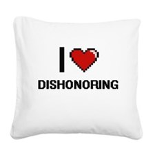I love Dishonoring Square Canvas Pillow