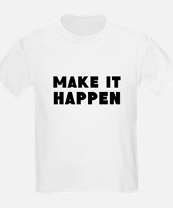 Make it happen T-Shirt