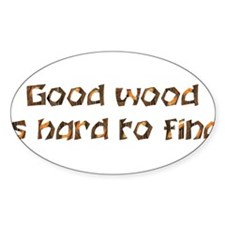 Good Wood is Hard To Find Oval Decal
