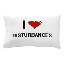 I love Disturbances Pillow Case