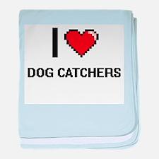 I love Dog Catchers baby blanket