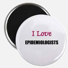 I Love EPIDEMIOLOGISTS Magnet