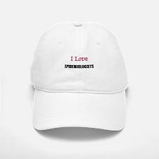 I Love EPIDEMIOLOGISTS Baseball Baseball Cap