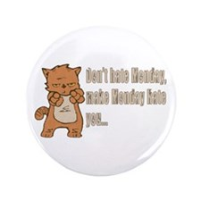 Don't hate Monday, make Monday hate you. Button