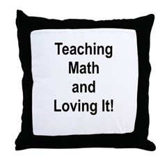 Teaching Math And Loving It! Throw Pillow