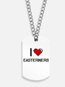 I love EASTERNERS Dog Tags