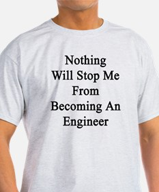Nothing Will Stop Me From Becoming A T-Shirt