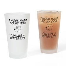 I WORK HARD SO MY DOG CAN LIVE A BE Drinking Glass