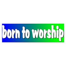 Born To Worship Bumper Bumper Sticker