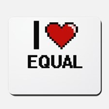 I love EQUAL Mousepad