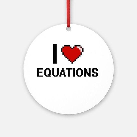 I love EQUATIONS Ornament (Round)