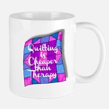 QUILTING IS CHEAPER THAN THERAPY Mug