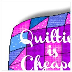 QUILTING IS CHEAPER THAN THERAPY Poster