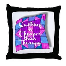QUILTING IS CHEAPER THAN THERAPY Throw Pillow
