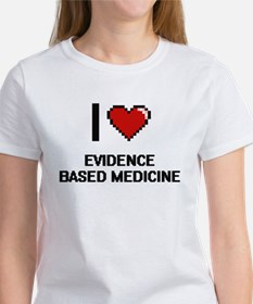 I love EVIDENCE BASED MEDICINE T-Shirt