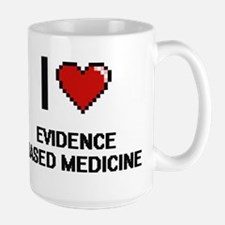I love EVIDENCE BASED MEDICINE Mugs