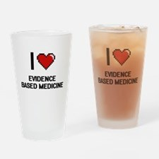 I love EVIDENCE BASED MEDICINE Drinking Glass