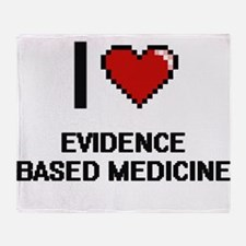 I love EVIDENCE BASED MEDICINE Throw Blanket