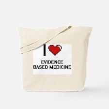 I love EVIDENCE BASED MEDICINE Tote Bag