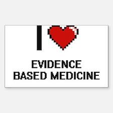 I love EVIDENCE BASED MEDICINE Decal
