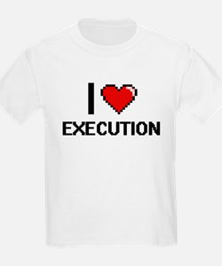 I love EXECUTION T-Shirt