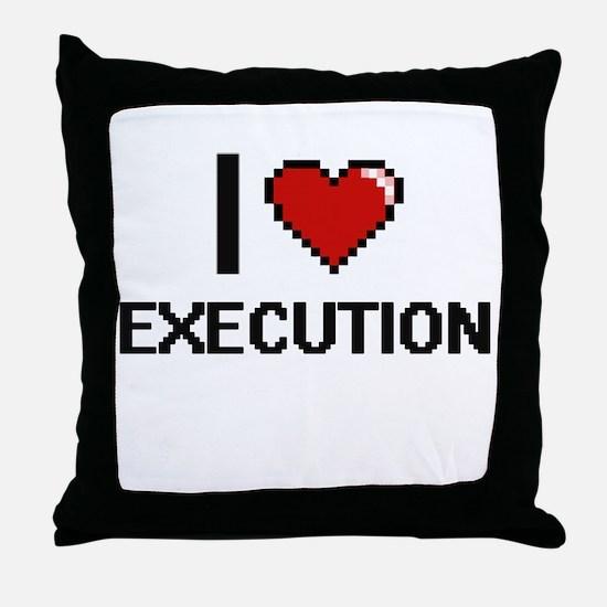 I love EXECUTION Throw Pillow