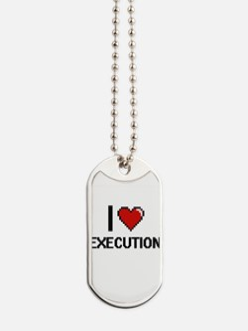 I love EXECUTION Dog Tags