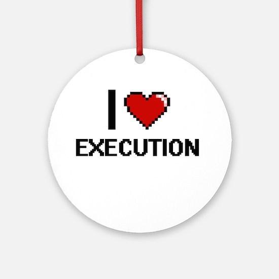 I love EXECUTION Ornament (Round)