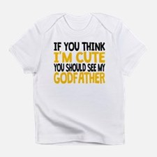 You Should See My Godfather Infant T-Shirt