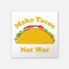 "Make Tacos Not War Square Sticker 3"" x 3"""