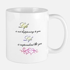 Life is responding to you Mugs