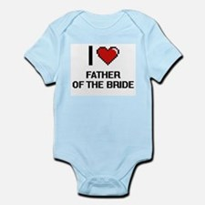 I love Father Of The Bride Body Suit