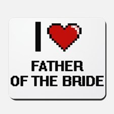 I love Father Of The Bride Mousepad