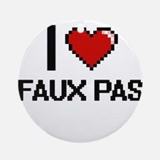 I love Faux Pas Ornament (Round)