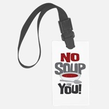 No Soup For You Luggage Tag