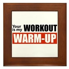 Your Workout...My Warm-up Framed Tile