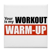 Your Workout...My Warm-up Tile Coaster