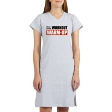 Your Workout...My Warm-up Women's Nightshirt