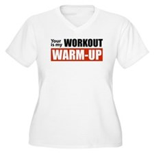 Your Workout...My Warm-up Plus Size T-Shirt