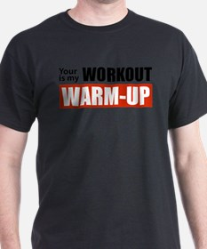 Your Workout...My Warm-up T-Shirt