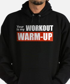 Your Workout...My Warm-up Hoody