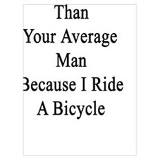 I'm 10% Hotter Than Your Average Man Because I Rid Poster