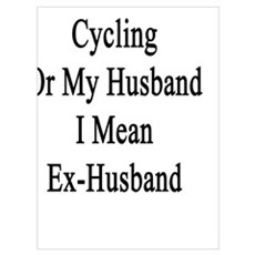 It Was Either Cycling Or My Husband I Mean Ex-Husb Poster