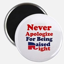 NEVER APOLOGIZE FOR BEING RAISED RIGHT Magnet