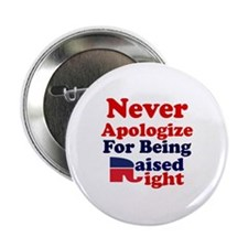 """NEVER APOLOGIZE FOR BEING RAISED RIGH 2.25"""" Button"""